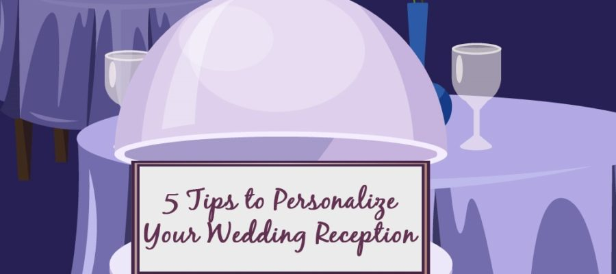 5 Tips to Personalize Your Wedding Reception