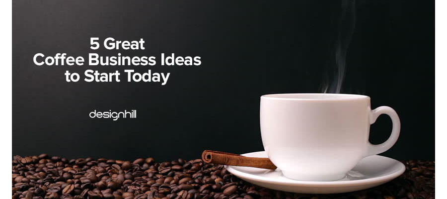 5 Great Coffee Business Ideas to Start Today